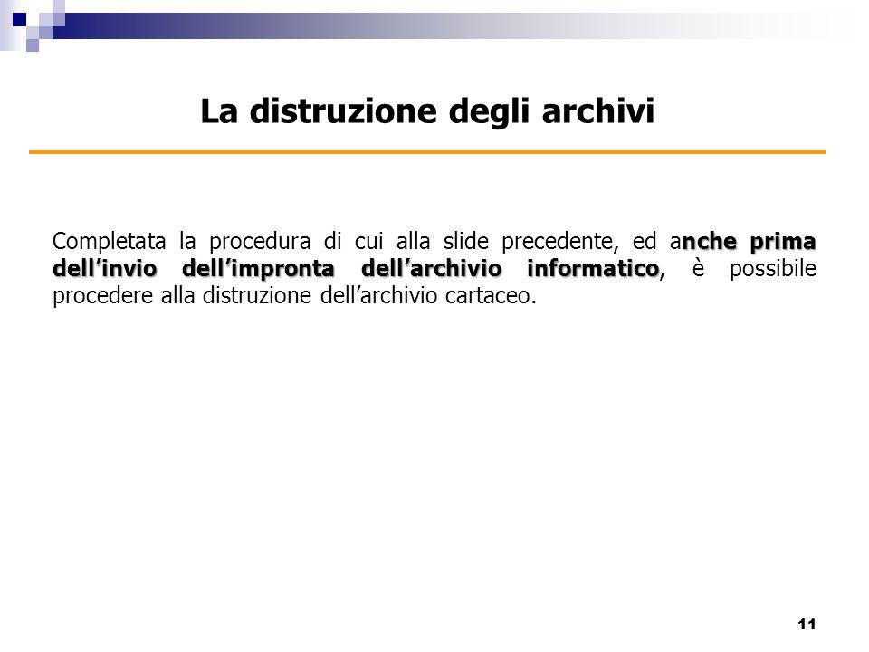 nche prima dellinvio dellimpronta dellarchivio informatico Completata la procedura di cui alla slide precedente, ed anche prima dellinvio dellimpronta dellarchivio informatico, è possibile procedere alla distruzione dellarchivio cartaceo.