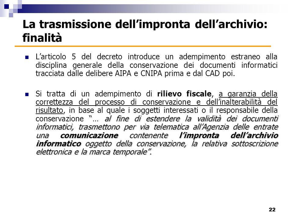 Larticolo 5 del decreto introduce un adempimento estraneo alla disciplina generale della conservazione dei documenti informatici tracciata dalle delibere AIPA e CNIPA prima e dal CAD poi.