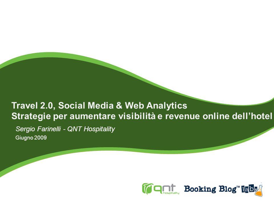 Travel 2.0, Social Media & Web Analytics Strategie per aumentare visibilità e revenue online dellhotel Sergio Farinelli - QNT Hospitality Giugno 2009