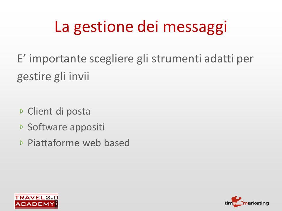 E importante scegliere gli strumenti adatti per gestire gli invii Client di posta Software appositi Piattaforme web based