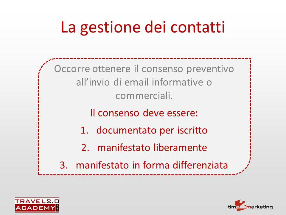 La gestione dei contatti Occorre ottenere il consenso preventivo allinvio di email informative o commerciali.