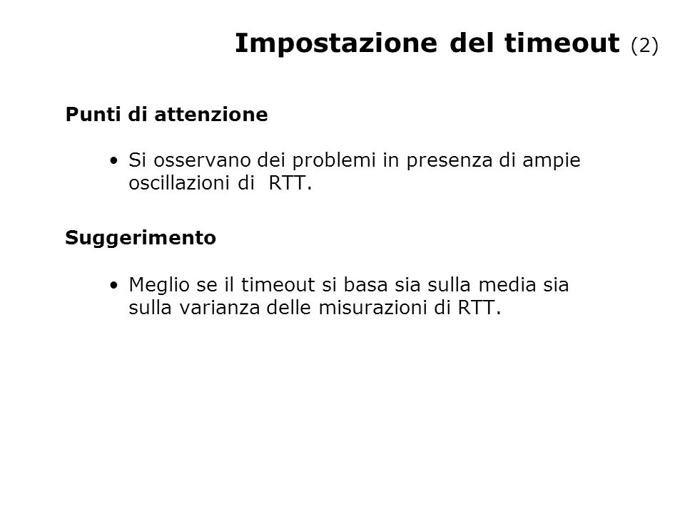 Impostazione del timeout (2) Punti di attenzione Si osservano dei problemi in presenza di ampie oscillazioni di RTT. Suggerimento Meglio se il timeout
