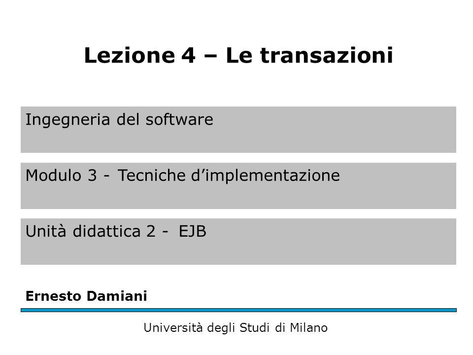 Ingegneria del software Modulo 3 -Tecniche dimplementazione Unità didattica 2 -EJB Ernesto Damiani Università degli Studi di Milano Lezione 4 – Le transazioni