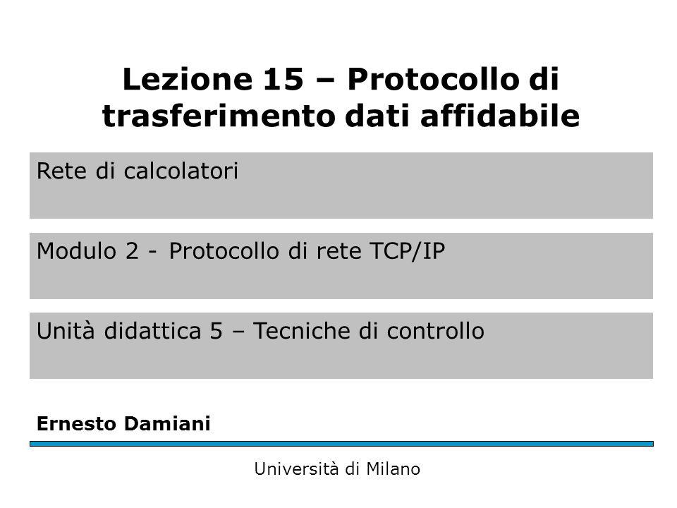 Rete di calcolatori Modulo 2 -Protocollo di rete TCP/IP Unità didattica 5 – Tecniche di controllo Ernesto Damiani Università di Milano Lezione 15 – Pr