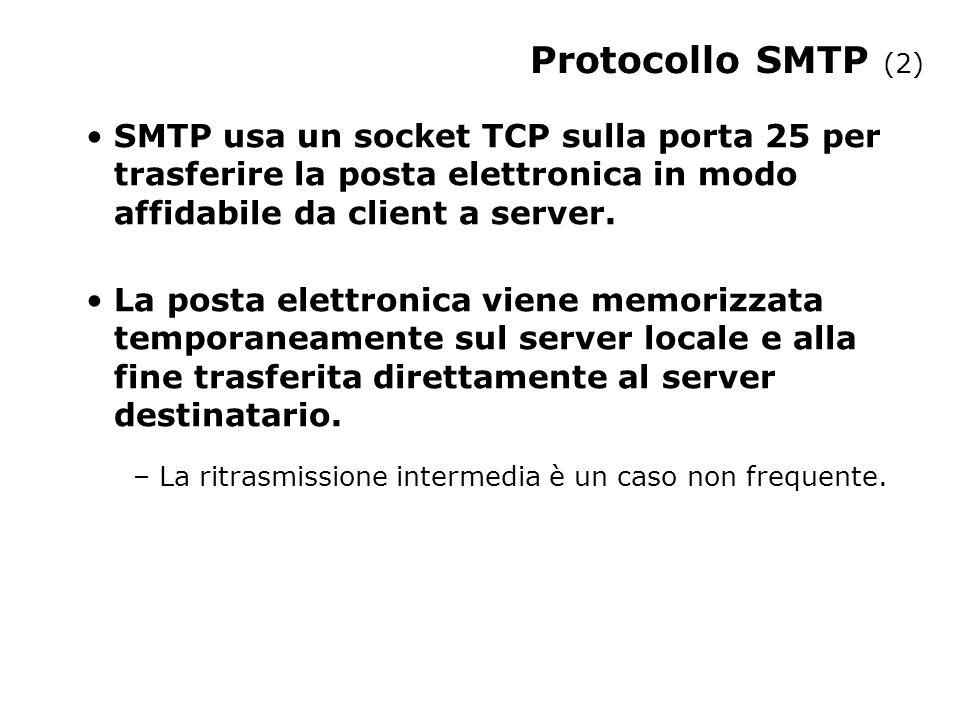 Protocollo SMTP (2) SMTP usa un socket TCP sulla porta 25 per trasferire la posta elettronica in modo affidabile da client a server. La posta elettron