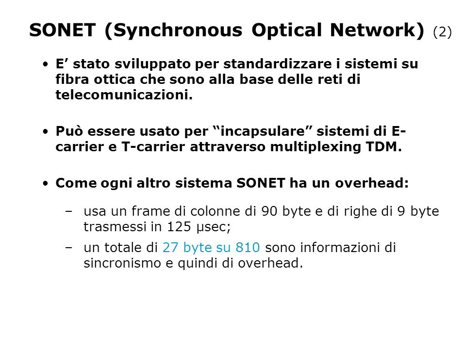 SONET (Synchronous Optical Network) (2) E stato sviluppato per standardizzare i sistemi su fibra ottica che sono alla base delle reti di telecomunicazioni.
