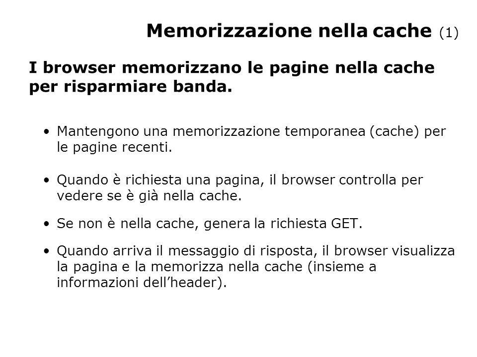 Memorizzazione nella cache (1) I browser memorizzano le pagine nella cache per risparmiare banda. Mantengono una memorizzazione temporanea (cache) per