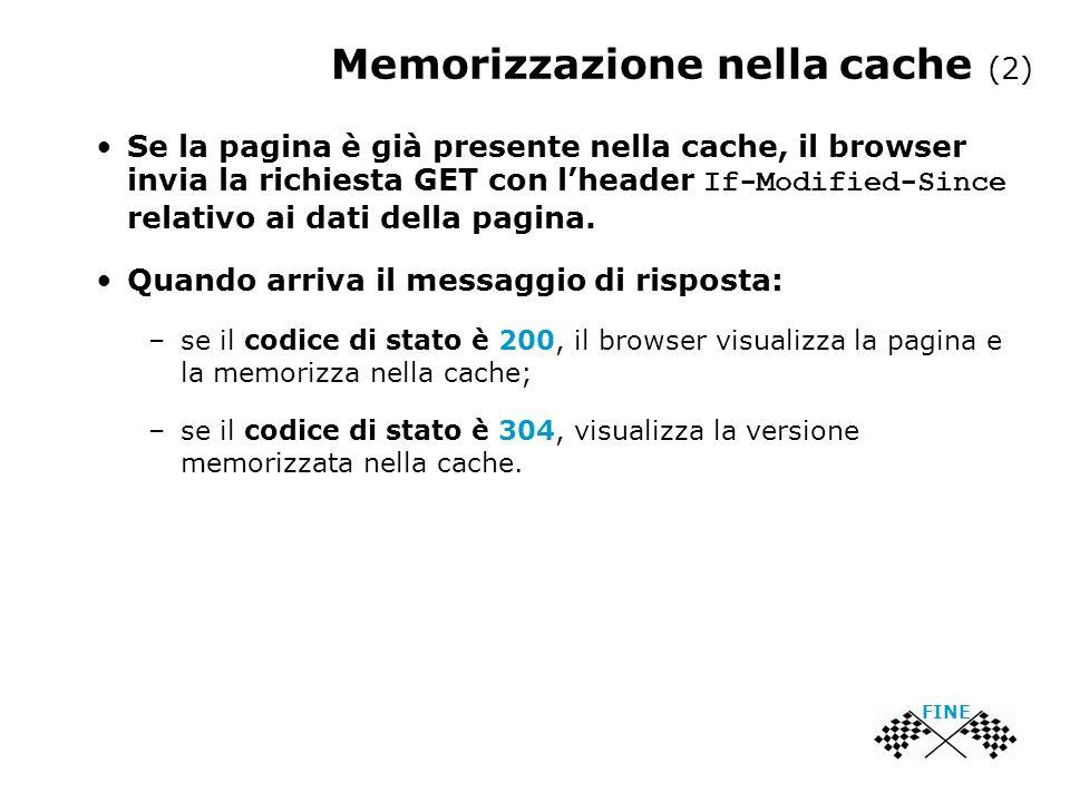 Memorizzazione nella cache (2) Se la pagina è già presente nella cache, il browser invia la richiesta GET con lheader If-Modified-Since relativo ai dati della pagina.