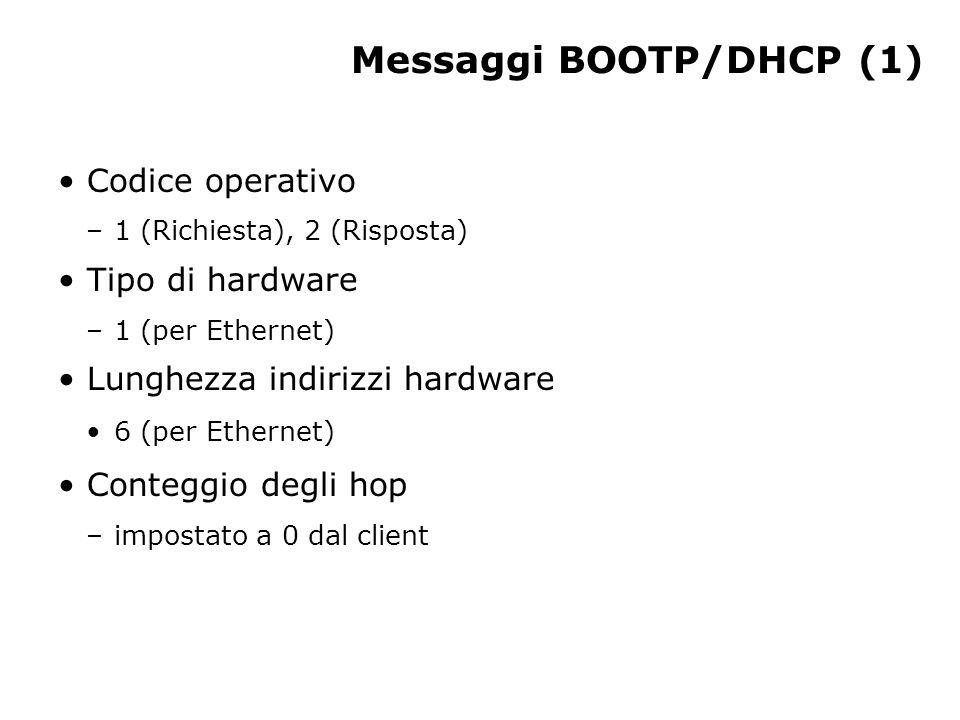 Messaggi BOOTP/DHCP (1) Codice operativo –1 (Richiesta), 2 (Risposta) Tipo di hardware –1 (per Ethernet) Lunghezza indirizzi hardware 6 (per Ethernet)