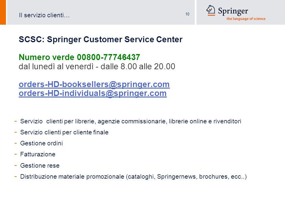 10 SCSC: Springer Customer Service Center Numero verde 00800-77746437 dal lunedì al venerdì - dalle 8.00 alle 20.00 orders-HD-booksellers@springer.com