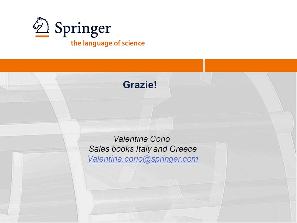 Grazie! Valentina Corio Sales books Italy and Greece Valentina.corio@springer.com