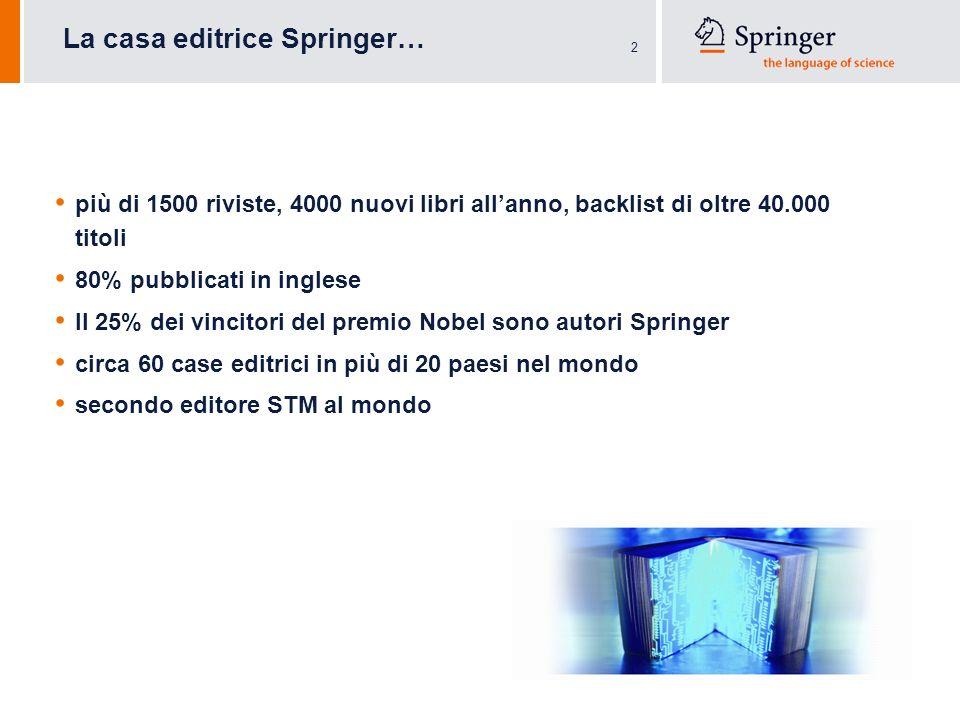 2 La casa editrice Springer… più di 1500 riviste, 4000 nuovi libri allanno, backlist di oltre 40.000 titoli 80% pubblicati in inglese Il 25% dei vinci