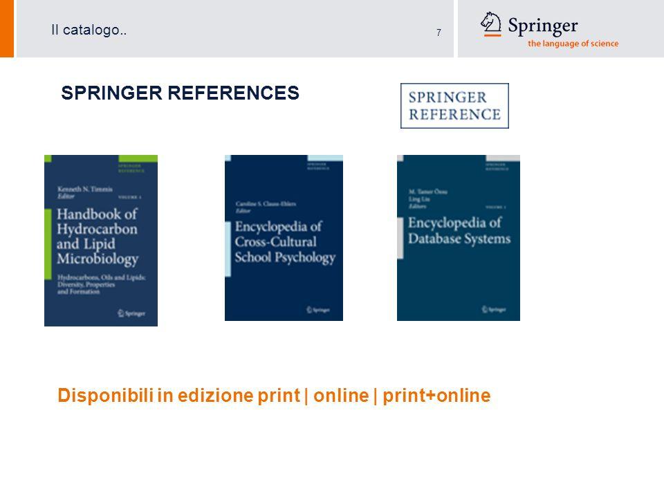 7 SPRINGER REFERENCES Il catalogo.. Disponibili in edizione print | online | print+online