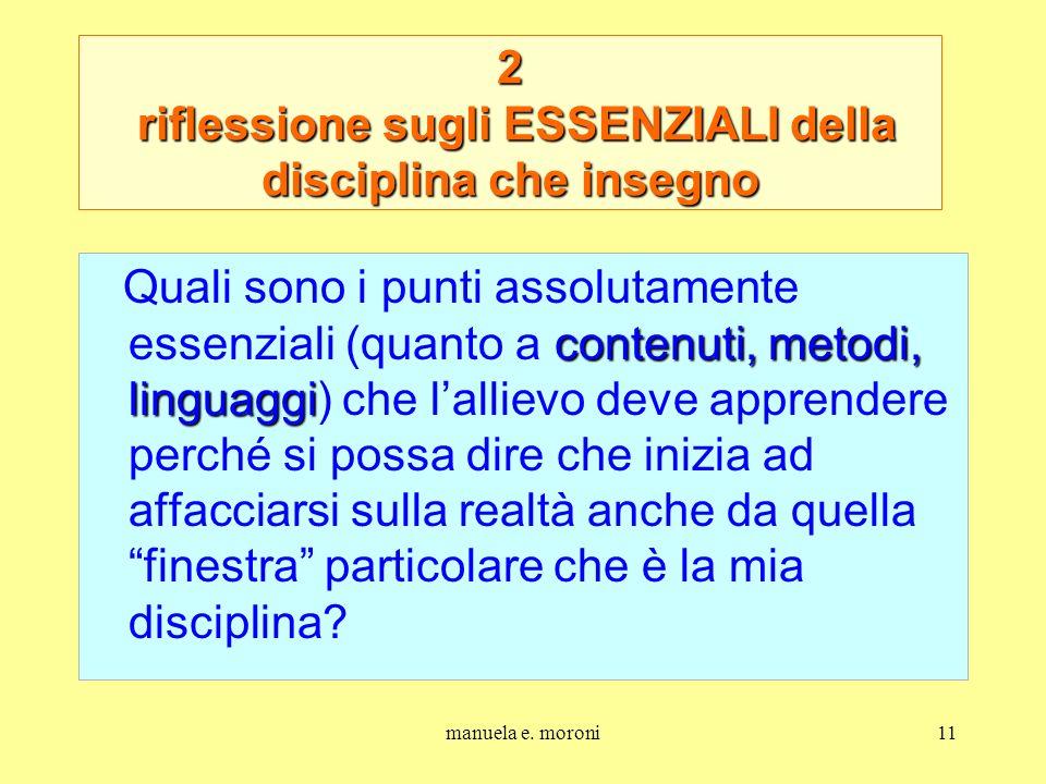 manuela e. moroni11 2 riflessione sugli ESSENZIALI della disciplina che insegno contenuti, metodi, linguaggi Quali sono i punti assolutamente essenzia