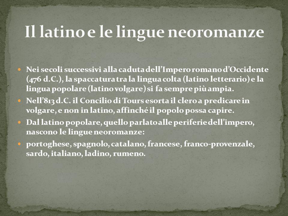 Nei secoli successivi alla caduta dellImpero romano dOccidente (476 d.C.), la spaccatura tra la lingua colta (latino letterario) e la lingua popolare