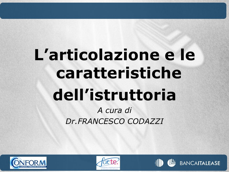 Larticolazione e le caratteristiche dellistruttoria A cura di Dr.FRANCESCO CODAZZI