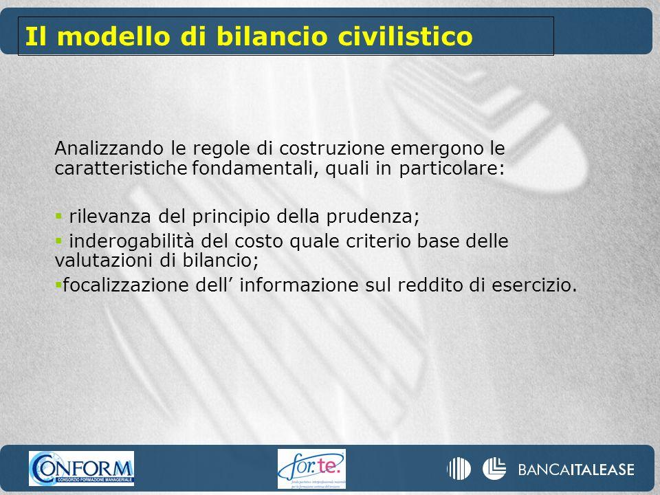 Analizzando le regole di costruzione emergono le caratteristiche fondamentali, quali in particolare: rilevanza del principio della prudenza; inderogabilità del costo quale criterio base delle valutazioni di bilancio; focalizzazione dell informazione sul reddito di esercizio.