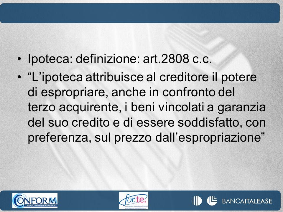 Ipoteca: definizione: art.2808 c.c. Lipoteca attribuisce al creditore il potere di espropriare, anche in confronto del terzo acquirente, i beni vincol