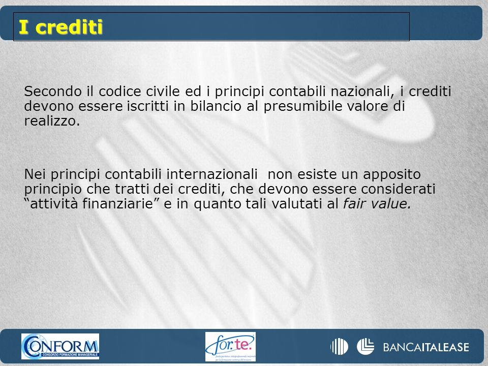Secondo il codice civile ed i principi contabili nazionali, i crediti devono essere iscritti in bilancio al presumibile valore di realizzo. Nei princi