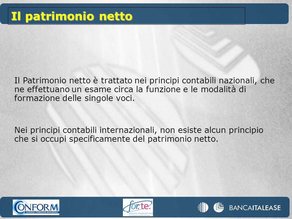 Il Patrimonio netto è trattato nei principi contabili nazionali, che ne effettuano un esame circa la funzione e le modalità di formazione delle singole voci.