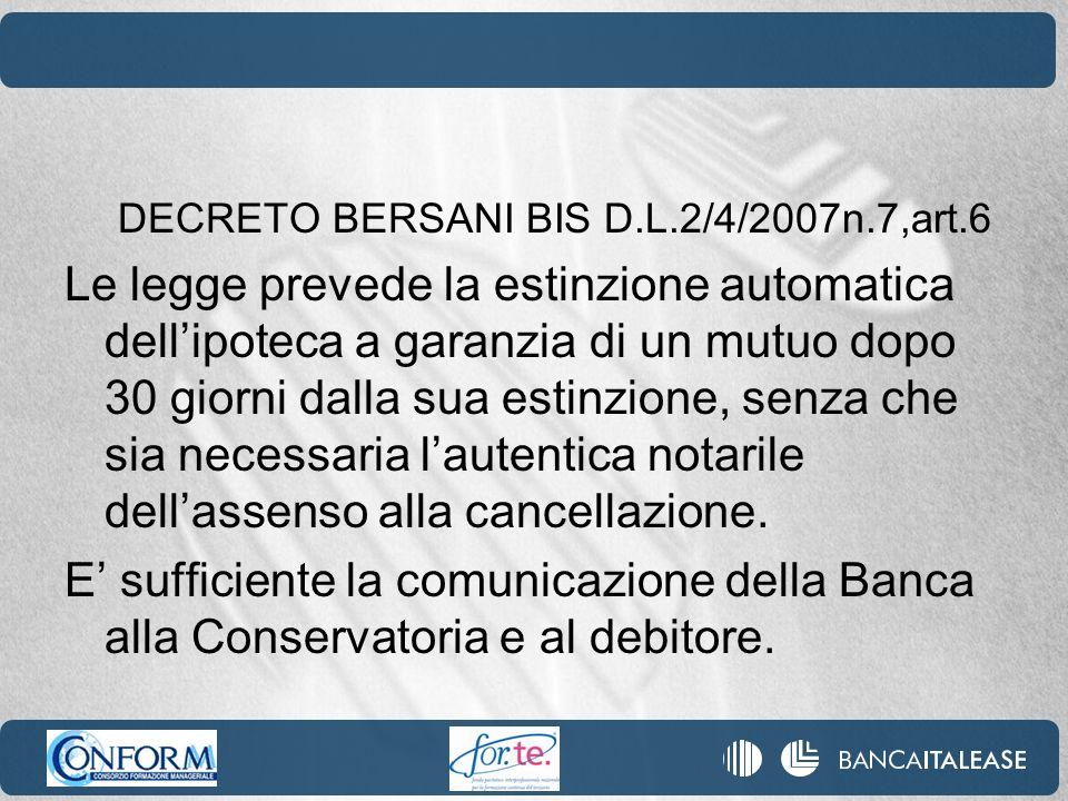 DECRETO BERSANI BIS D.L.2/4/2007n.7,art.6 Le legge prevede la estinzione automatica dellipoteca a garanzia di un mutuo dopo 30 giorni dalla sua estinz