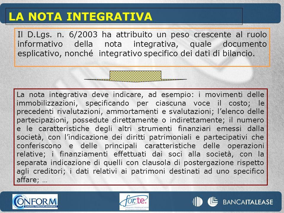 Il D.Lgs. n. 6/2003 ha attribuito un peso crescente al ruolo informativo della nota integrativa, quale documento esplicativo, nonché integrativo speci
