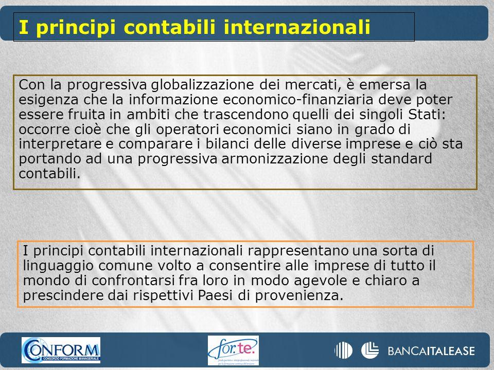 I principi contabili internazionali Con la progressiva globalizzazione dei mercati, è emersa la esigenza che la informazione economico-finanziaria dev