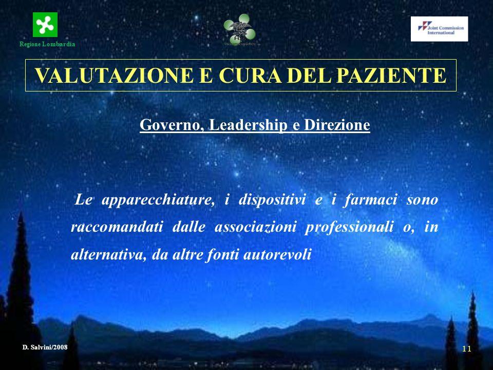 Regione Lombardia D. Salvini/2008 11 Governo, Leadership e Direzione Le apparecchiature, i dispositivi e i farmaci sono raccomandati dalle associazion