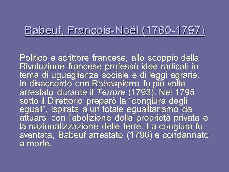 Babeuf, François-Noël (1760-1797) Babeuf, François-Noël (1760-1797) Politico e scrittore francese, allo scoppio della Rivoluzione francese professò id