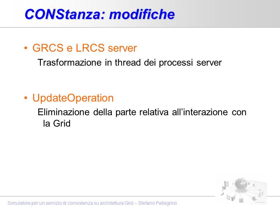 Simulatore per un servizio di consistenza su architettura Grid – Stefano Pellegrino CONStanza: modifiche GRCS e LRCS server Trasformazione in thread d