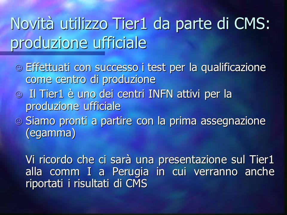Novità utilizzo Tier1 da parte di CMS: produzione ufficiale Effettuati con successo i test per la qualificazione come centro di produzione Effettuati