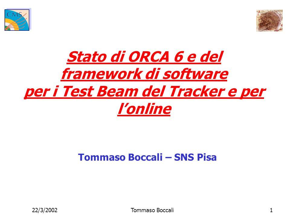 22/3/2002Tommaso Boccali1 Stato di ORCA 6 e del framework di software per i Test Beam del Tracker e per lonline Tommaso Boccali – SNS Pisa