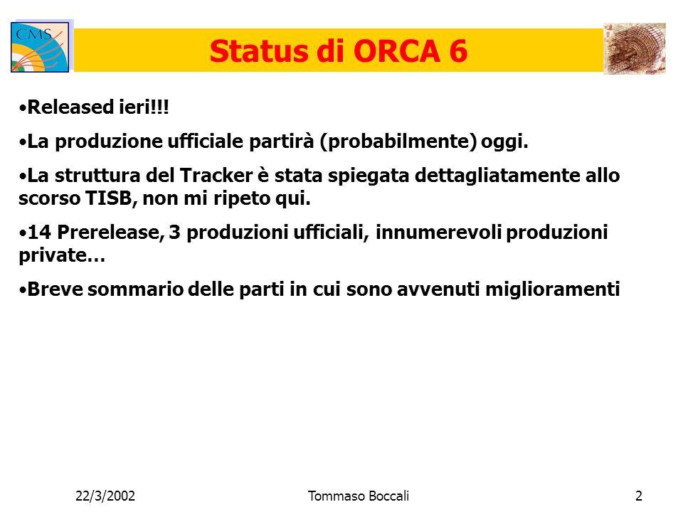 22/3/2002Tommaso Boccali2 Status di ORCA 6 Released ieri!!.