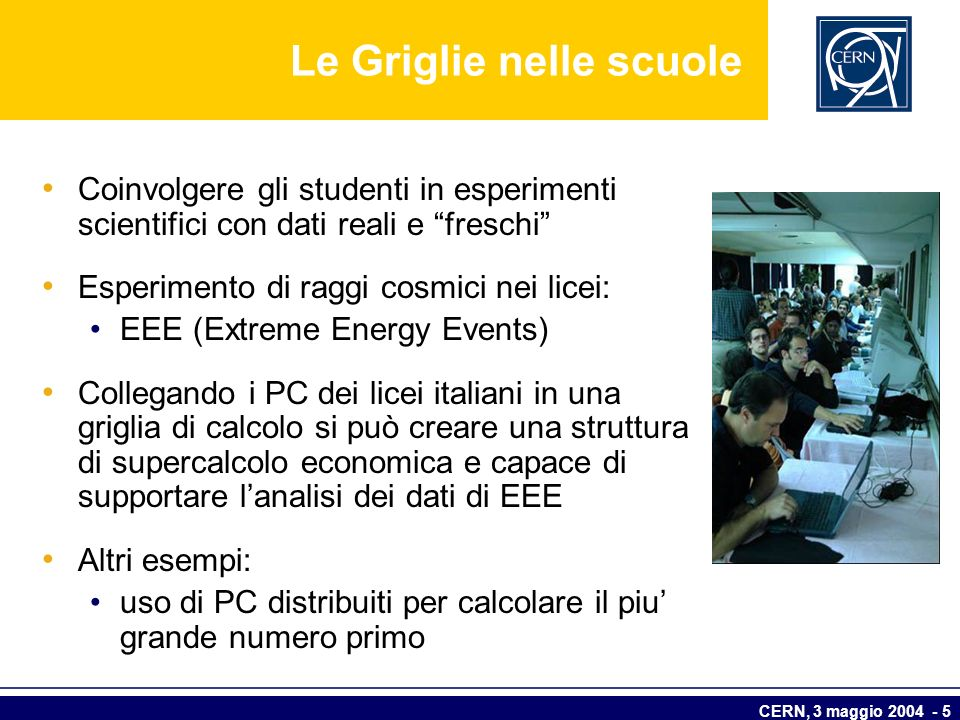 CERN, 3 maggio 2004 - 5 Le Griglie nelle scuole Coinvolgere gli studenti in esperimenti scientifici con dati reali e freschi Esperimento di raggi cosm