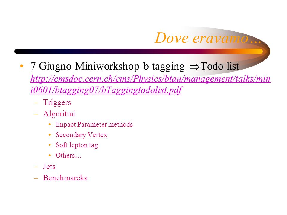 Dove eravamo… 7 Giugno Miniworkshop b-tagging Todo list http://cmsdoc.cern.ch/cms/Physics/btau/management/talks/min i0601/btagging07/bTaggingtodolist.