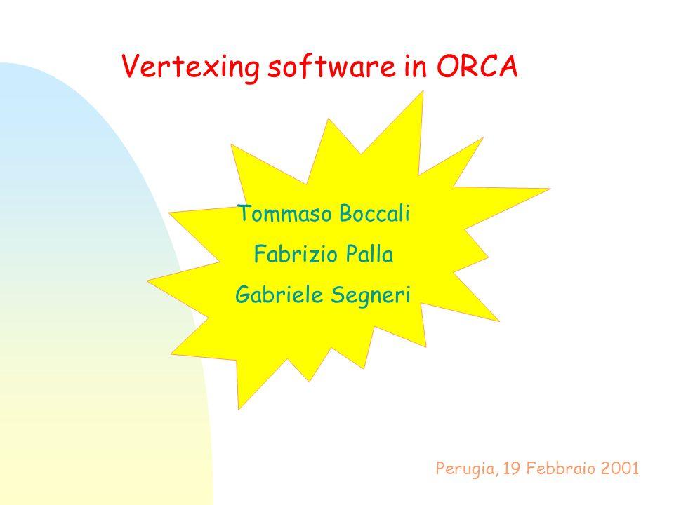 Tommaso Boccali Fabrizio Palla Gabriele Segneri Perugia, 19 Febbraio 2001 Vertexing software in ORCA