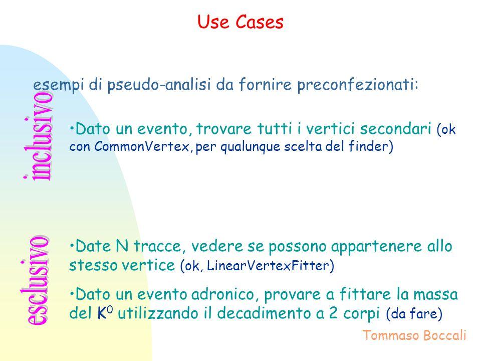 Use Cases Dato un evento, trovare tutti i vertici secondari (ok con CommonVertex, per qualunque scelta del finder) Date N tracce, vedere se possono ap