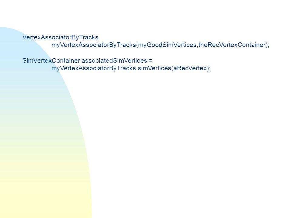 VertexAssociatorByTracks myVertexAssociatorByTracks(myGoodSimVertices,theRecVertexContainer); SimVertexContainer associatedSimVertices = myVertexAssoc
