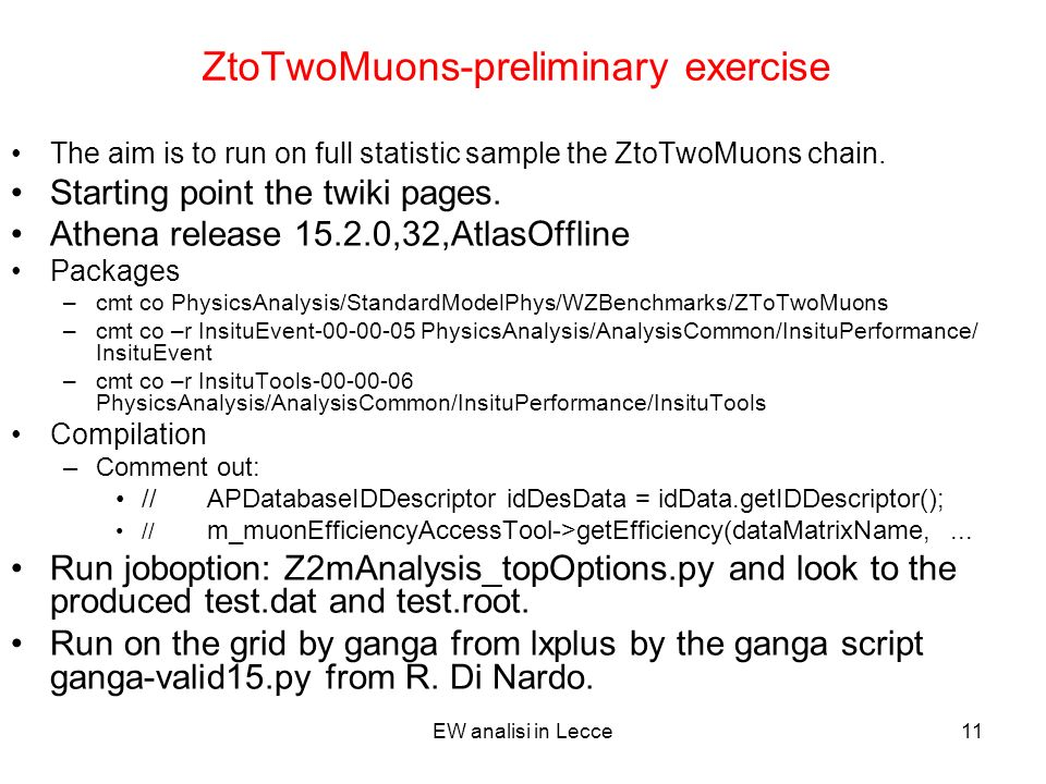 EW analisi in Lecce11 ZtoTwoMuons-preliminary exercise The aim is to run on full statistic sample the ZtoTwoMuons chain.