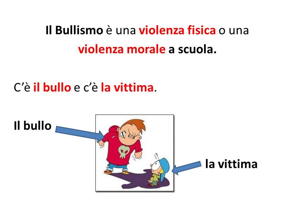 Il Bullismo è una violenza fisica o una violenza morale a scuola. Cè il bullo e cè la vittima. Il bullo la vittima