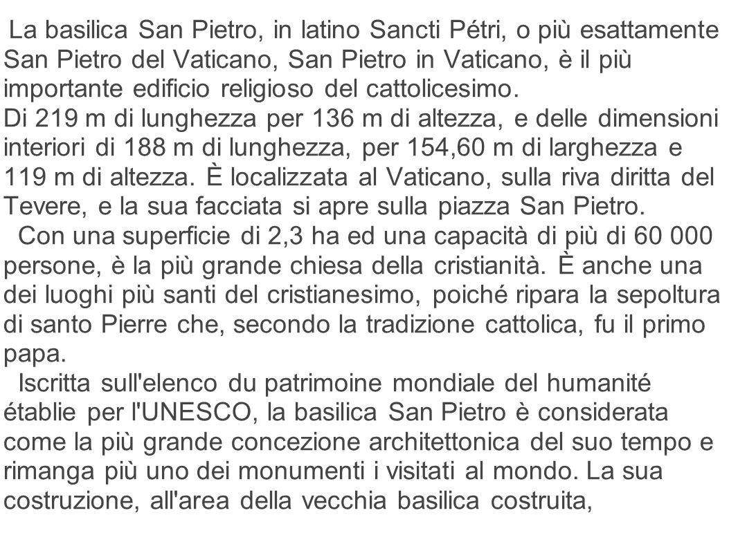La basilica San Pietro, in latino Sancti Pétri, o più esattamente San Pietro del Vaticano, San Pietro in Vaticano, è il più importante edificio religi