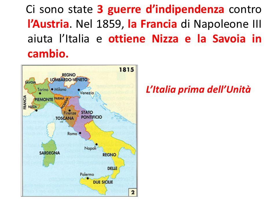 Ci sono state 3 guerre dindipendenza contro lAustria. Nel 1859, la Francia di Napoleone III aiuta lItalia e ottiene Nizza e la Savoia in cambio. LItal