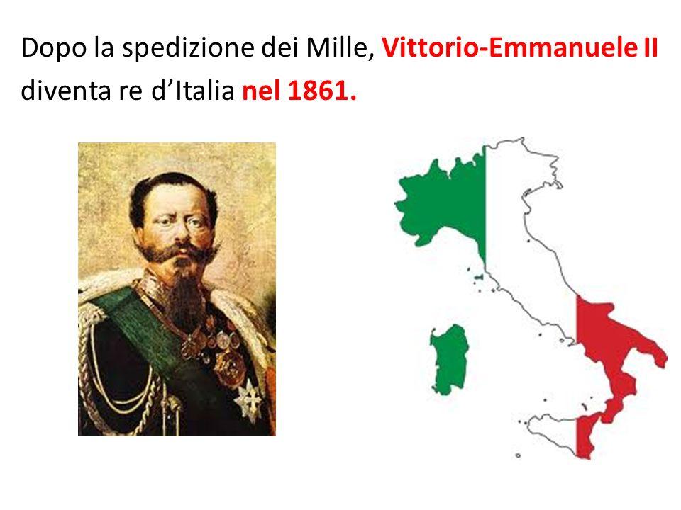 Dopo la spedizione dei Mille, Vittorio-Emmanuele II diventa re dItalia nel 1861.