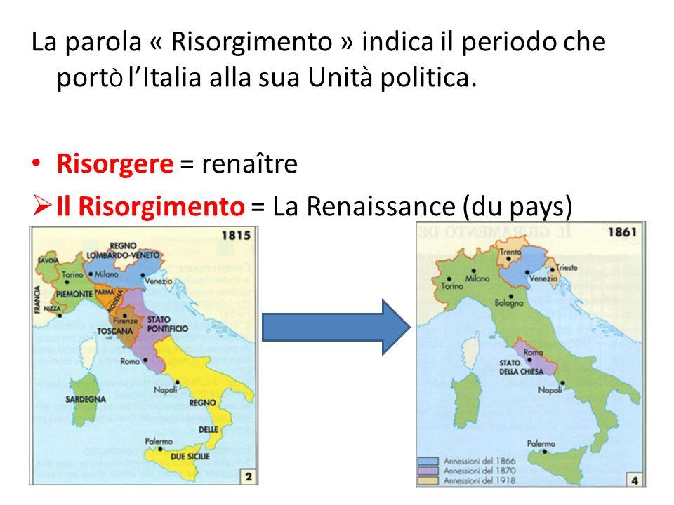 La parola « Risorgimento » indica il periodo che port Ò lItalia alla sua Unità politica. Risorgere = renaître Il Risorgimento = La Renaissance (du pay