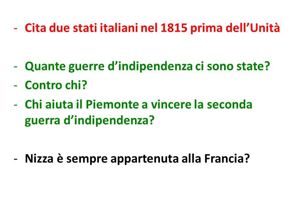 -Cita due stati italiani nel 1815 prima dellUnità -Quante guerre dindipendenza ci sono state? -Contro chi? -Chi aiuta il Piemonte a vincere la seconda
