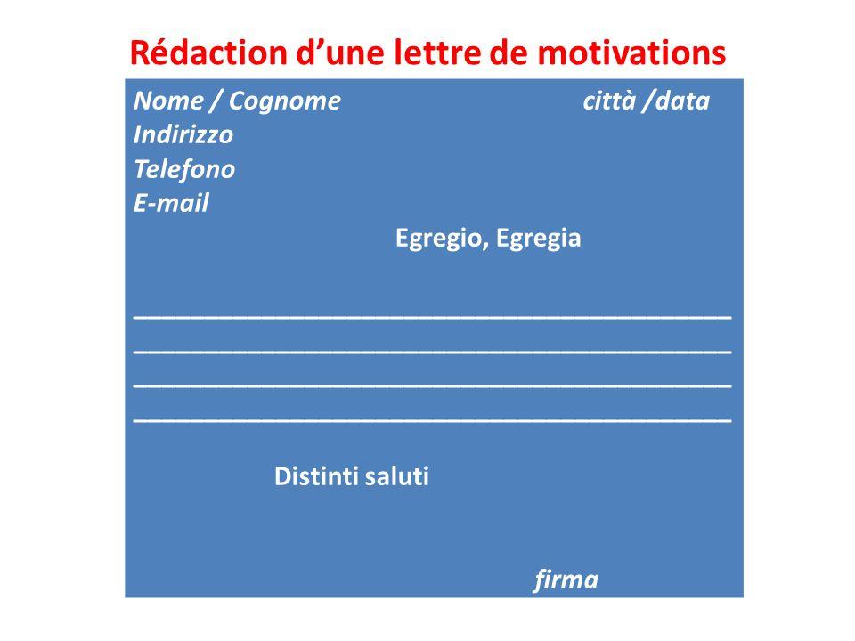 Rédaction dune lettre de motivations Nome / Cognome città /data Indirizzo Telefono E-mail Egregio, Egregia __________________________________________