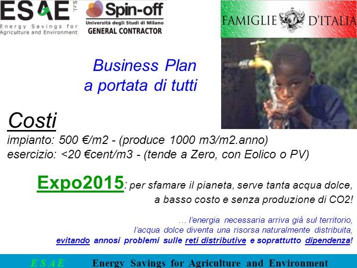 E S A E Energy Savings for Agriculture and Environment Costi impianto: 500 /m2 - (produce 1000 m3/m2.anno) esercizio: <20 cent/m3 - (tende a Zero, con