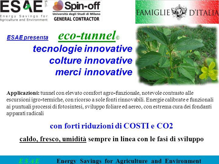 E S A E Energy Savings for Agriculture and Environment Applicazioni: tunnel con elevato comfort agro-funzionale, notevole contrasto alle escursioni ig