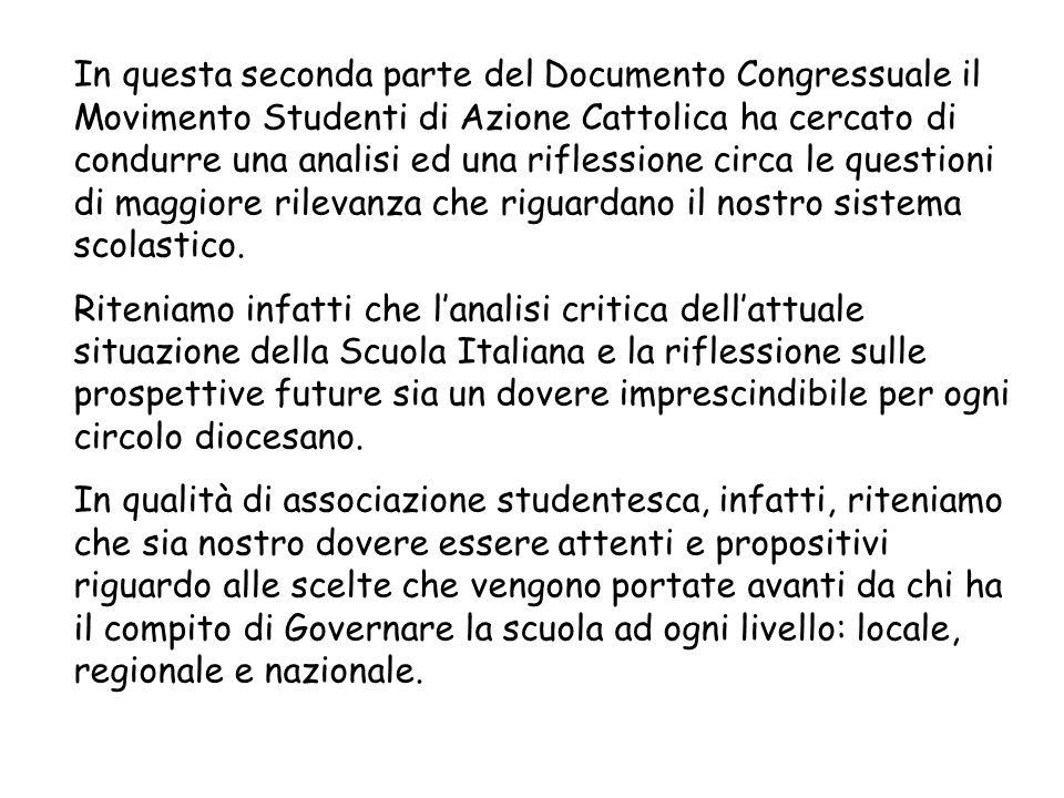 In questa seconda parte del Documento Congressuale il Movimento Studenti di Azione Cattolica ha cercato di condurre una analisi ed una riflessione circa le questioni di maggiore rilevanza che riguardano il nostro sistema scolastico.