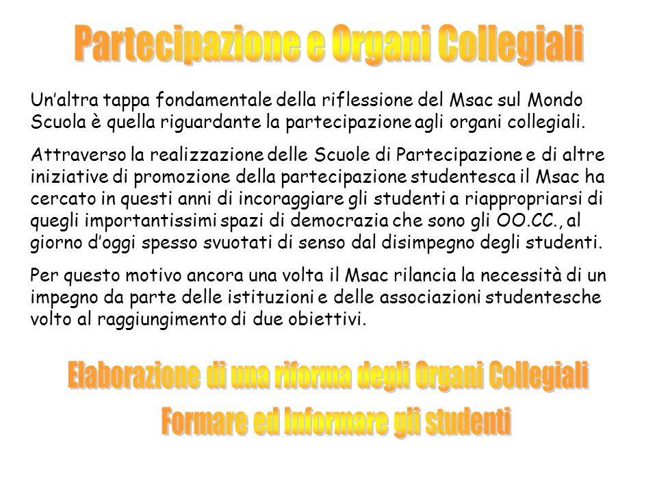 Unaltra tappa fondamentale della riflessione del Msac sul Mondo Scuola è quella riguardante la partecipazione agli organi collegiali.